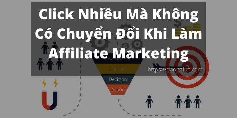click-nhieu-ma-khong-co-chuyen-doi-khi-lam-affiliate-marketing