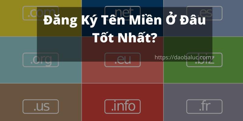dang-ky-ten-mien-o-dau-tot-nhat