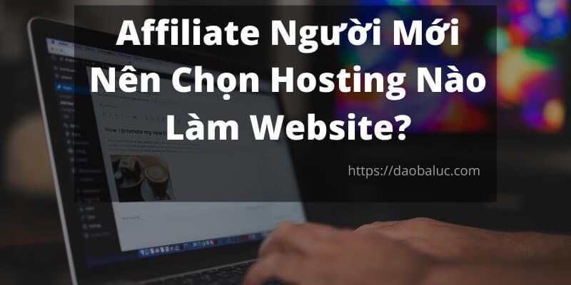 affiliate-nguoi-moi-nen-chon-hosting-nao